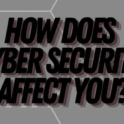 How Does Cyber Security Affect You?