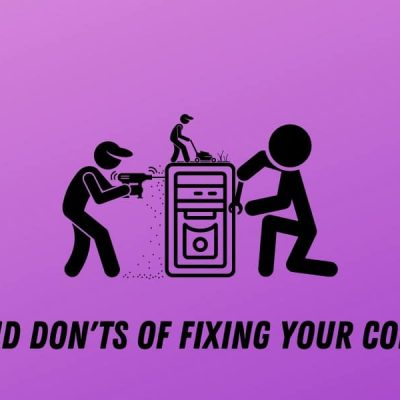 Dos and Don'ts of Fixing Your Computer