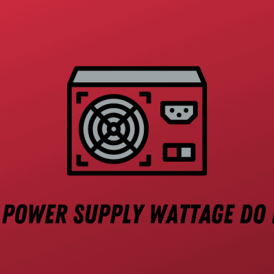 Which Power Supply Wattage Do I Need?