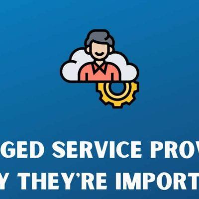 Managed Service Provider: Why They're Important
